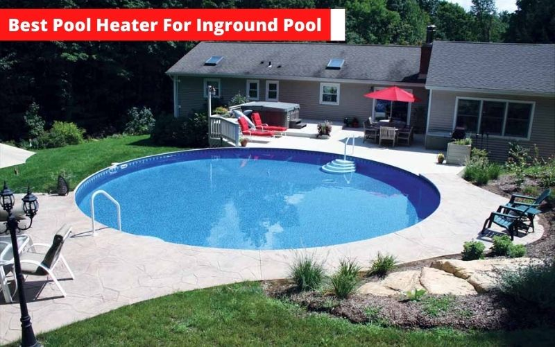 best pool heater for Inground pool